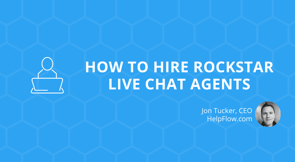 How to Hire Rockstar Live Chat Agents