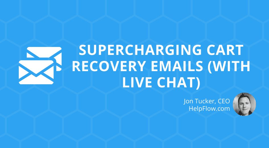 Supercharging Cart Recovery Emails (with Live Chat)
