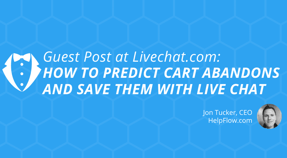 Guest Post at Livechat.com: How To Predict Cart Abandons and Save Them With Live Chat