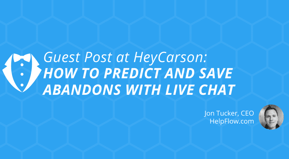 Guest Post at HeyCarson: How to Predict and Save Abandons with Live Chat